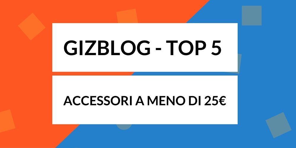 Top 5 accessori a meno di 25 euro