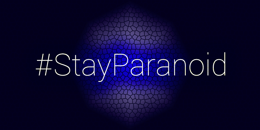 Stay paranoid