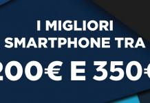 i migliori smartphone tra i 200 ed i 350 euro